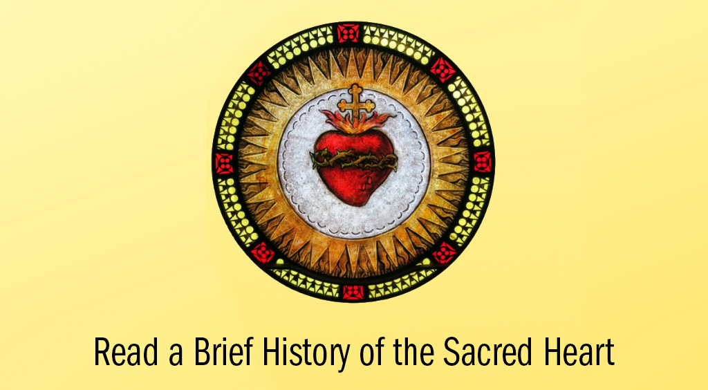 Read a Brief History of the Sacred Heart of Jesus